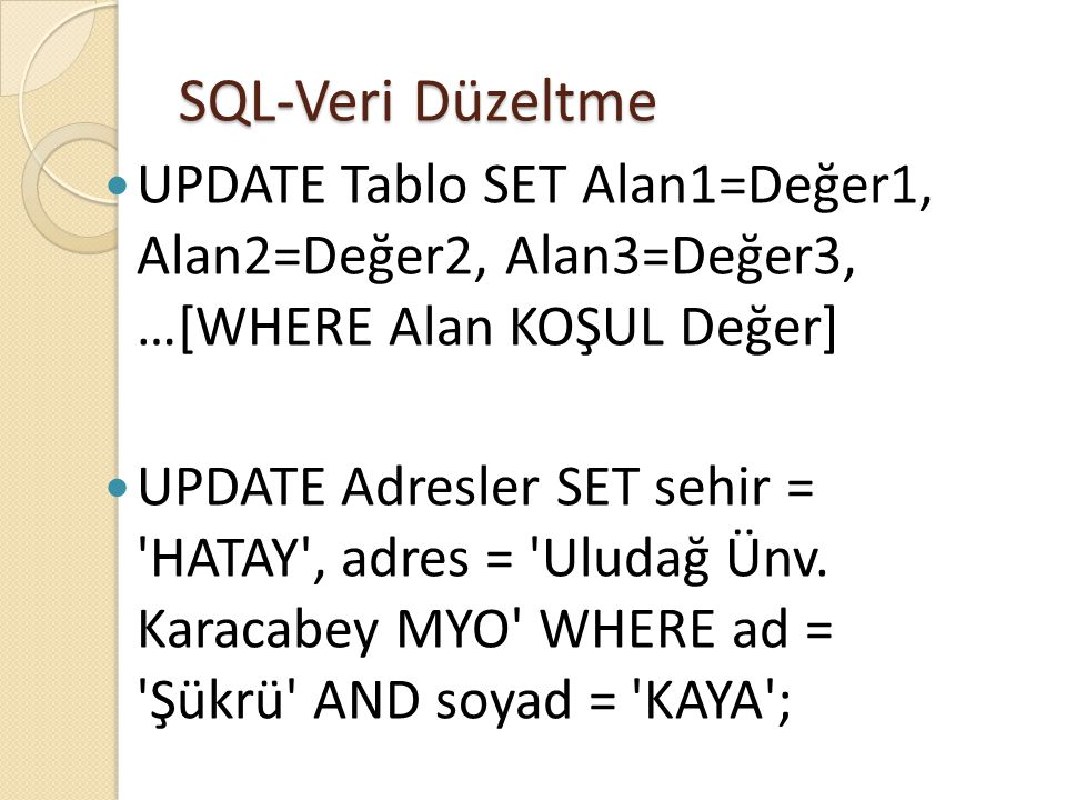 SQL-Veri Düzeltme UPDATE Tablo SET Alan1=Değer1, Alan2=Değer2, Alan3=Değer3, …[WHERE Alan KOŞUL Değer]
